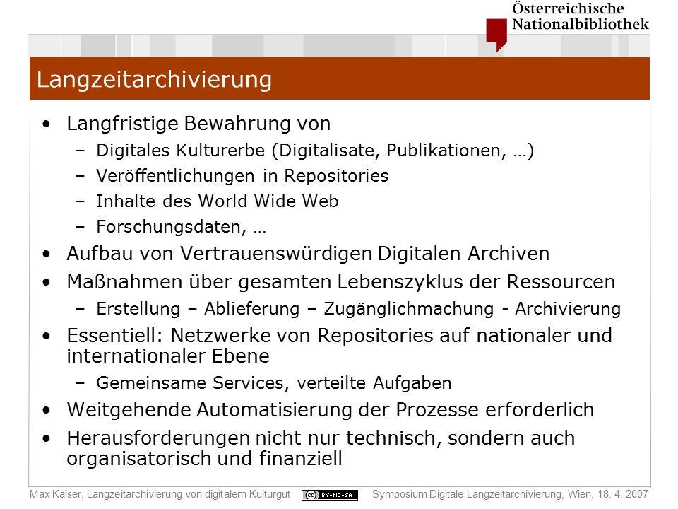 Max Kaiser, Langzeitarchivierung von digitalem KulturgutSymposium Digitale Langzeitarchivierung, Wien, 18. 4. 2007 Langzeitarchivierung Langfristige B