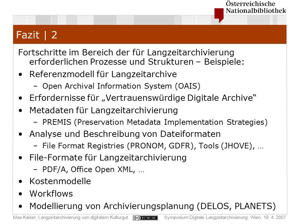 Max Kaiser, Langzeitarchivierung von digitalem KulturgutSymposium Digitale Langzeitarchivierung, Wien, 18. 4. 2007 Fazit | 2 Fortschritte im Bereich d