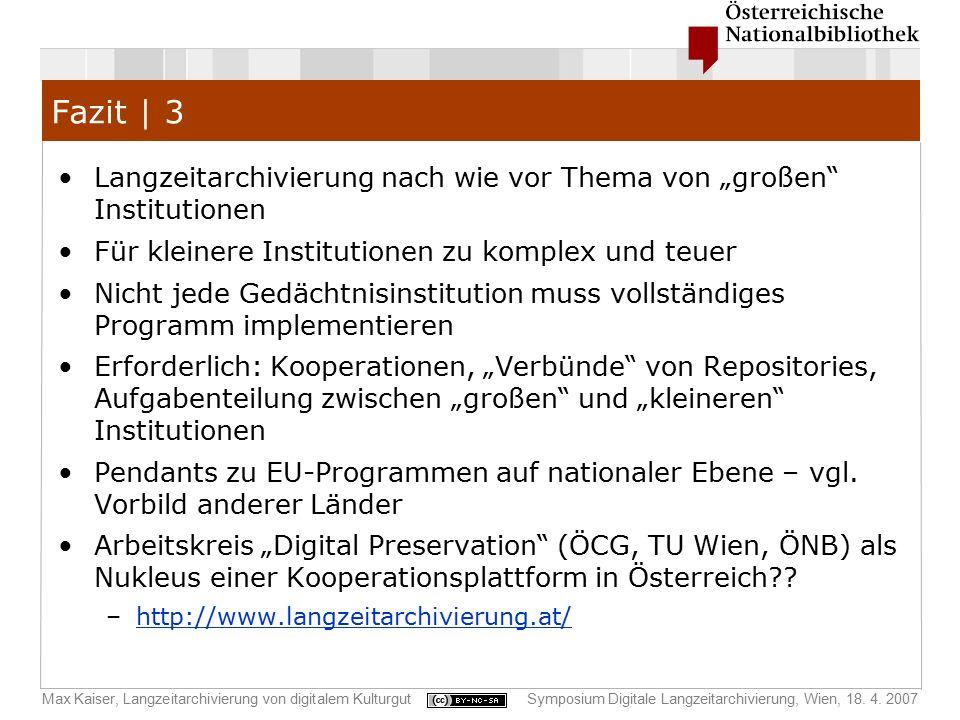Max Kaiser, Langzeitarchivierung von digitalem KulturgutSymposium Digitale Langzeitarchivierung, Wien, 18. 4. 2007 Fazit | 3 Langzeitarchivierung nach
