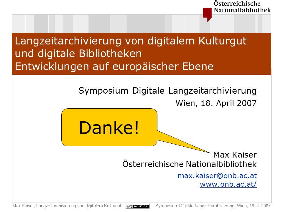 Max Kaiser, Langzeitarchivierung von digitalem KulturgutSymposium Digitale Langzeitarchivierung, Wien, 18. 4. 2007 Langzeitarchivierung von digitalem
