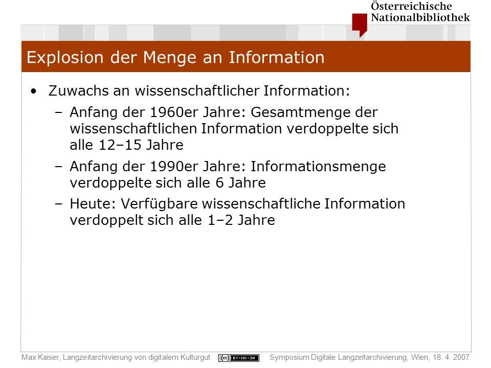 Max Kaiser, Langzeitarchivierung von digitalem KulturgutSymposium Digitale Langzeitarchivierung, Wien, 18. 4. 2007 Explosion der Menge an Information