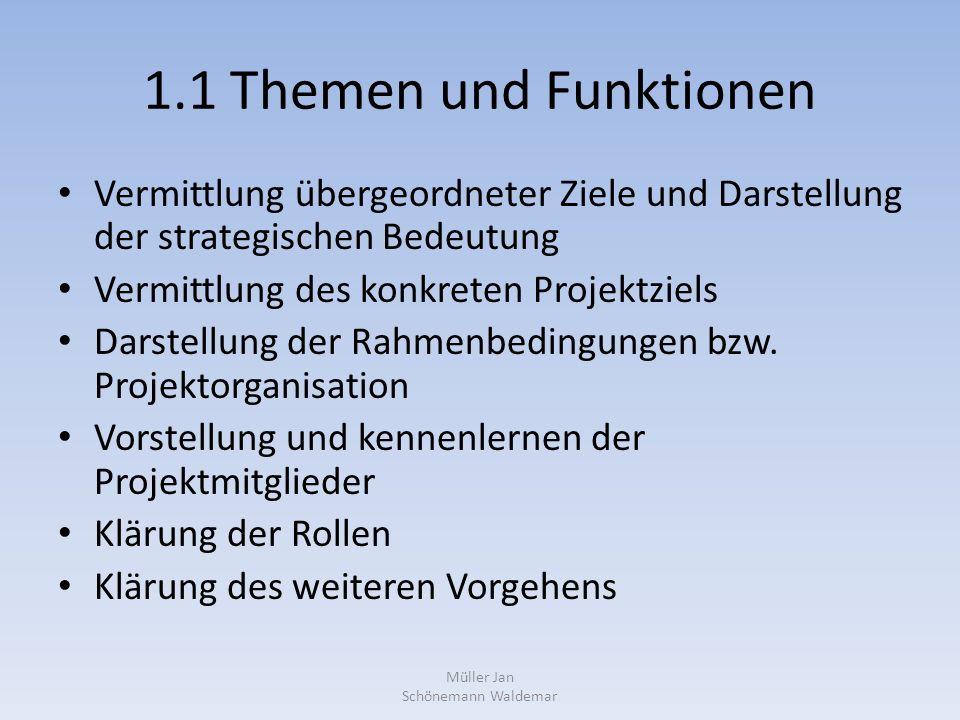 1.1 Themen und Funktionen Vermittlung übergeordneter Ziele und Darstellung der strategischen Bedeutung Vermittlung des konkreten Projektziels Darstellung der Rahmenbedingungen bzw.