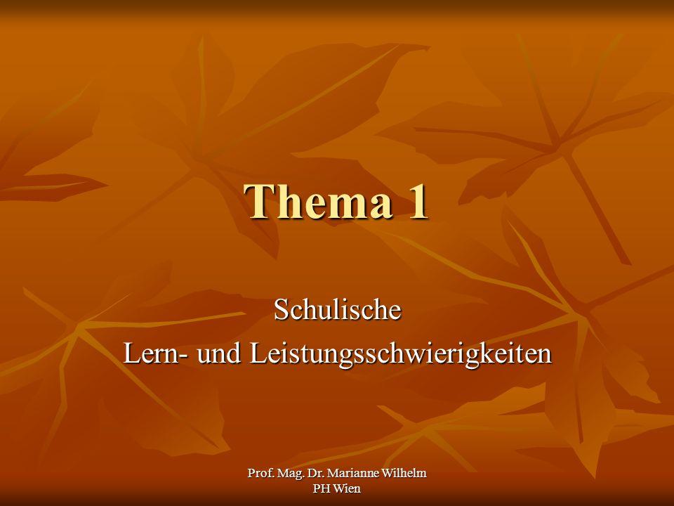 Prof. Mag. Dr. Marianne Wilhelm PH Wien Thema 1 Schulische Lern- und Leistungsschwierigkeiten