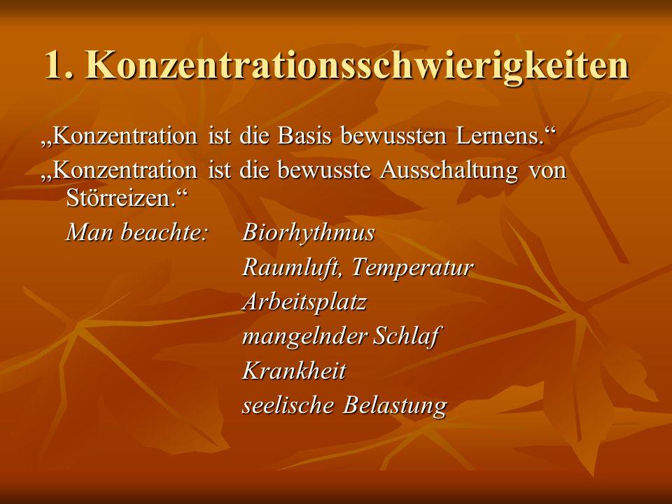 """1. Konzentrationsschwierigkeiten """"Konzentration ist die Basis bewussten Lernens."""" """"Konzentration ist die bewusste Ausschaltung von Störreizen."""" Man be"""