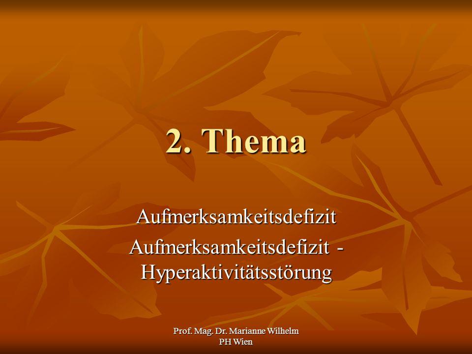 Prof. Mag. Dr. Marianne Wilhelm PH Wien 2. Thema Aufmerksamkeitsdefizit Aufmerksamkeitsdefizit - Hyperaktivitätsstörung