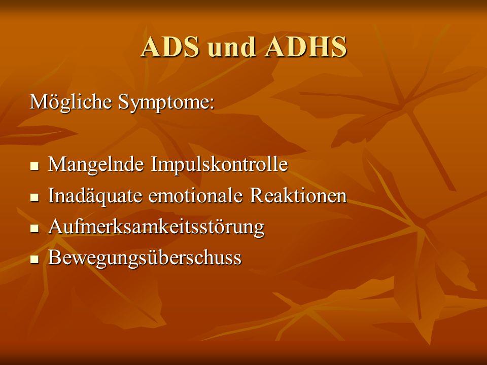 ADS und ADHS Mögliche Symptome: Mangelnde Impulskontrolle Mangelnde Impulskontrolle Inadäquate emotionale Reaktionen Inadäquate emotionale Reaktionen
