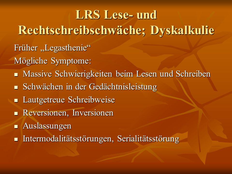 """LRS Lese- und Rechtschreibschwäche; Dyskalkulie Früher """"Legasthenie"""" Mögliche Symptome: Massive Schwierigkeiten beim Lesen und Schreiben Massive Schwi"""