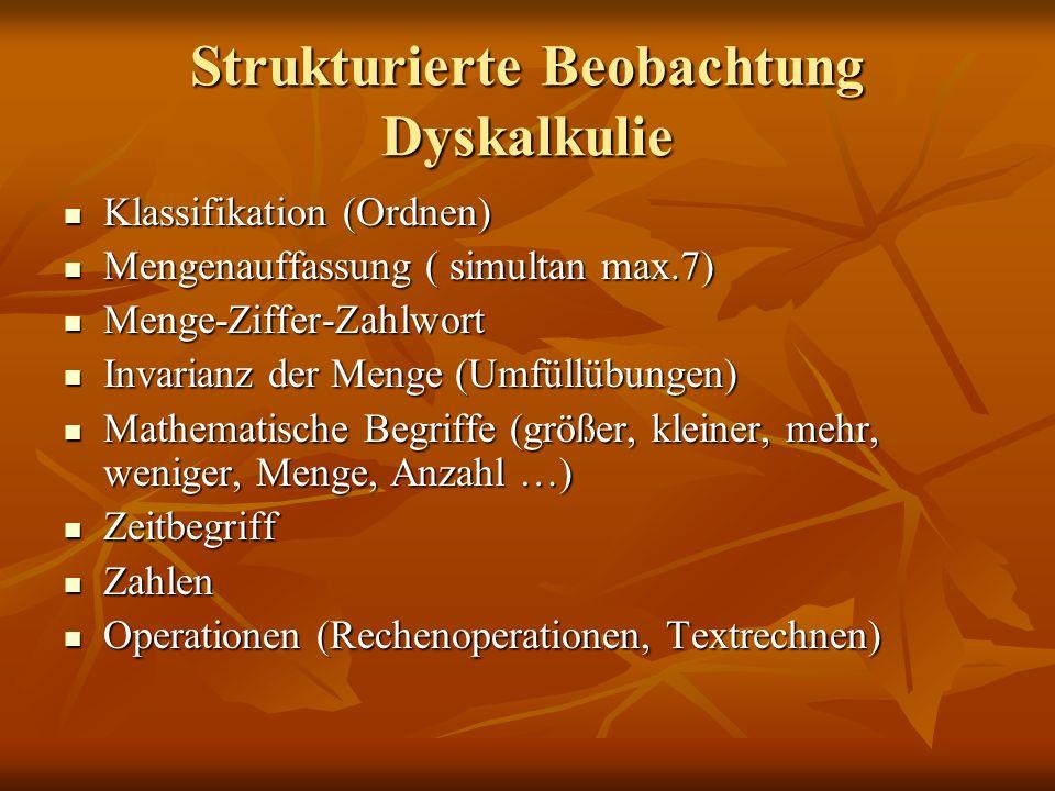 Strukturierte Beobachtung Dyskalkulie Klassifikation (Ordnen) Klassifikation (Ordnen) Mengenauffassung ( simultan max.7) Mengenauffassung ( simultan m