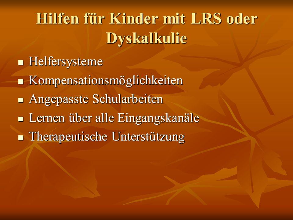 Hilfen für Kinder mit LRS oder Dyskalkulie Helfersysteme Helfersysteme Kompensationsmöglichkeiten Kompensationsmöglichkeiten Angepasste Schularbeiten