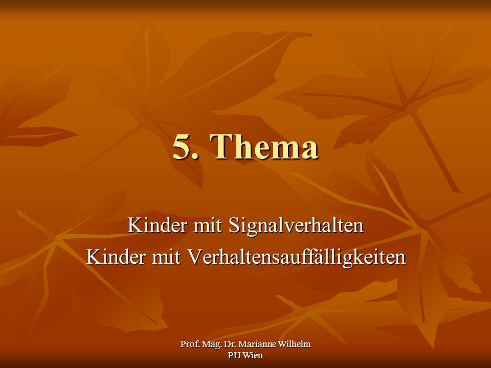 Prof. Mag. Dr. Marianne Wilhelm PH Wien 5. Thema Kinder mit Signalverhalten Kinder mit Verhaltensauffälligkeiten
