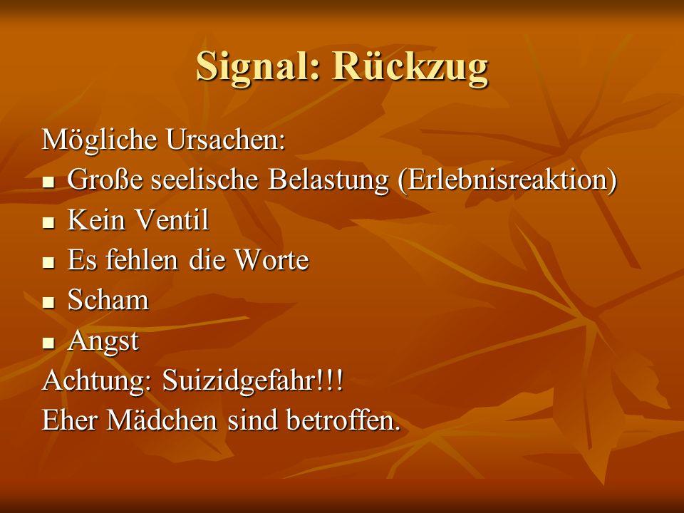 Signal: Rückzug Mögliche Ursachen: Große seelische Belastung (Erlebnisreaktion) Große seelische Belastung (Erlebnisreaktion) Kein Ventil Kein Ventil E