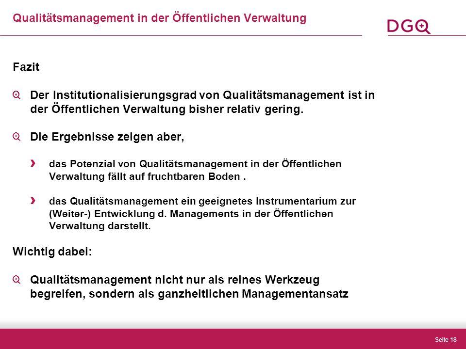 Seite 18 Fazit Der Institutionalisierungsgrad von Qualitätsmanagement ist in der Öffentlichen Verwaltung bisher relativ gering.