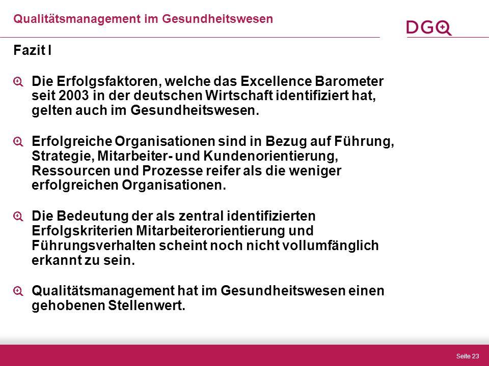 Seite 23 Fazit I Die Erfolgsfaktoren, welche das Excellence Barometer seit 2003 in der deutschen Wirtschaft identifiziert hat, gelten auch im Gesundheitswesen.