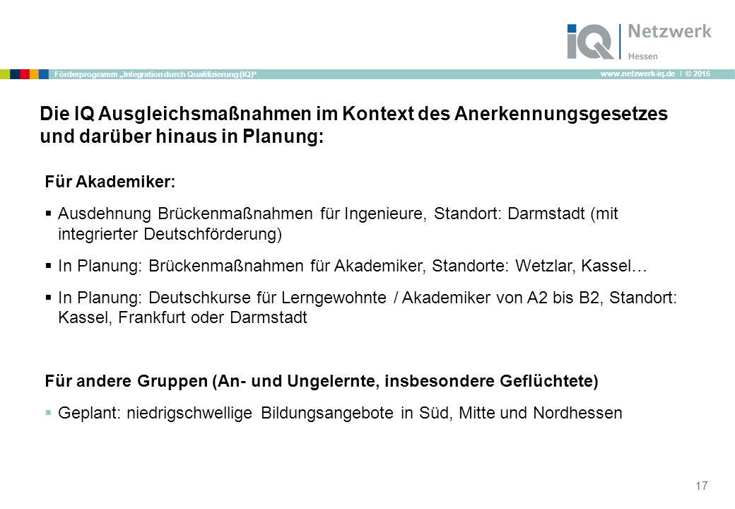 """www.netzwerk-iq.de I © 2015 Förderprogramm """"Integration durch Qualifizierung (IQ)"""" Für Akademiker:  Ausdehnung Brückenmaßnahmen für Ingenieure, Stand"""