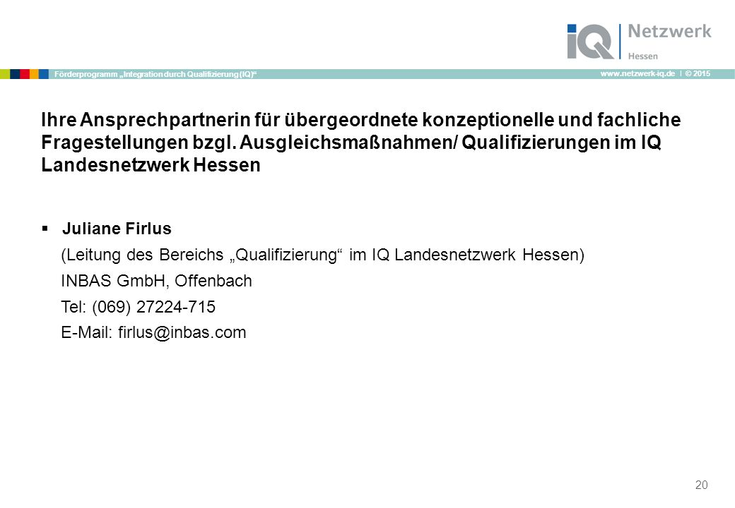"""www.netzwerk-iq.de I © 2015 Förderprogramm """"Integration durch Qualifizierung (IQ)"""" Ihre Ansprechpartnerin für übergeordnete konzeptionelle und fachlic"""