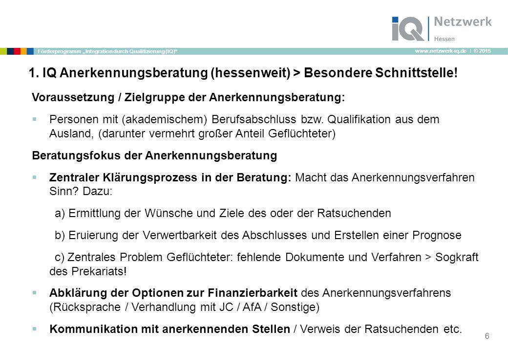 """www.netzwerk-iq.de I © 2015 Förderprogramm """"Integration durch Qualifizierung (IQ)"""" 1. IQ Anerkennungsberatung (hessenweit) > Besondere Schnittstelle!"""