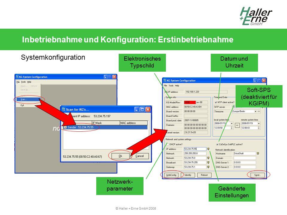 © Haller + Erne GmbH 2008 Inbetriebnahme und Konfiguration: Erstinbetriebnahme Systemkonfiguration Elektronisches Typschild Netzwerk- parameter Geänderte Einstellungen Soft-SPS (deaktiviert für KGIPM) Datum und Uhrzeit