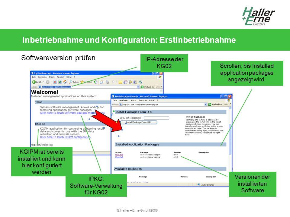 © Haller + Erne GmbH 2008 Inbetriebnahme und Konfiguration: Erstinbetriebnahme Softwareversion prüfen IPKG: Software-Verwaltung für KG02 Versionen der installierten Software Scrollen, bis Installed application packages angezeigt wird.