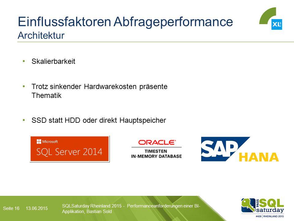 Einflussfaktoren Abfrageperformance Architektur SQLSaturday Rheinland 2015 - Performanceanforderungen einer BI- Applikation, Bastian Sold 13.06.2015 Seite 16 Skalierbarkeit Trotz sinkender Hardwarekosten präsente Thematik SSD statt HDD oder direkt Hauptspeicher