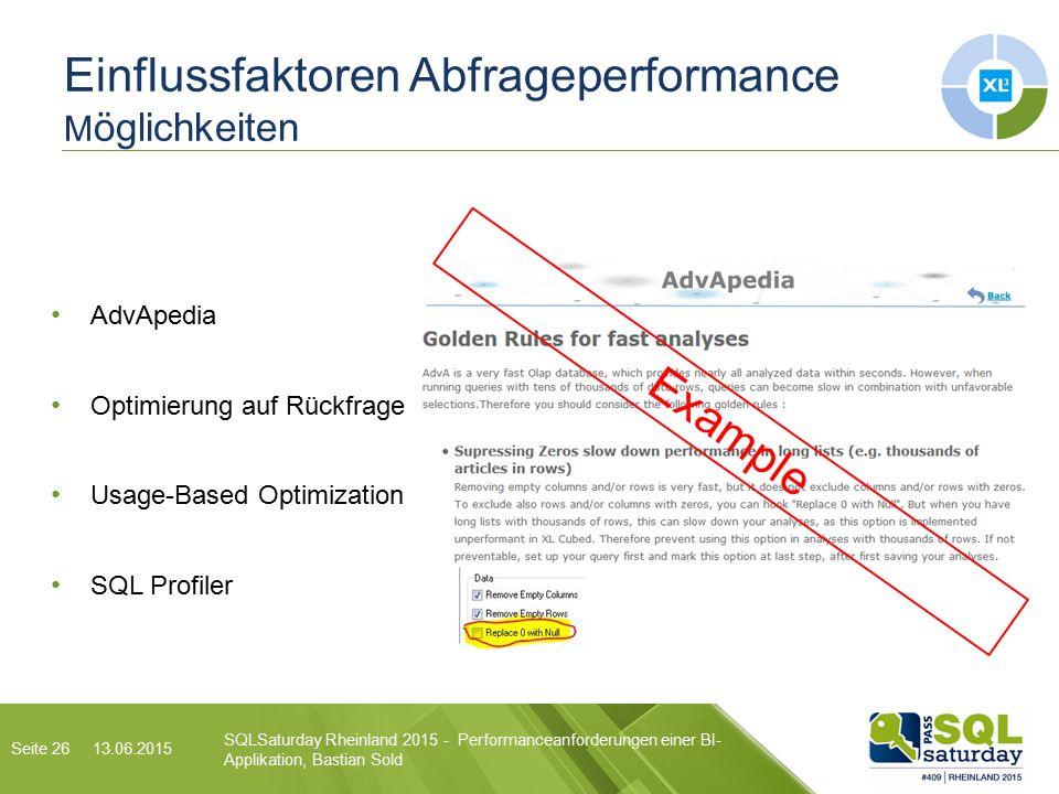AdvApedia Optimierung auf Rückfrage Usage-Based Optimization SQL Profiler SQLSaturday Rheinland 2015 - Performanceanforderungen einer BI- Applikation, Bastian Sold 13.06.2015 Einflussfaktoren Abfrageperformance M öglichkeiten Example Seite 26