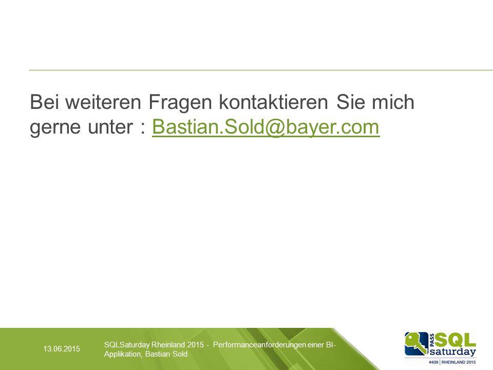 Bei weiteren Fragen kontaktieren Sie mich gerne unter : Bastian.Sold@bayer.comBastian.Sold@bayer.com 13.06.2015 SQLSaturday Rheinland 2015 - Performanceanforderungen einer BI- Applikation, Bastian Sold