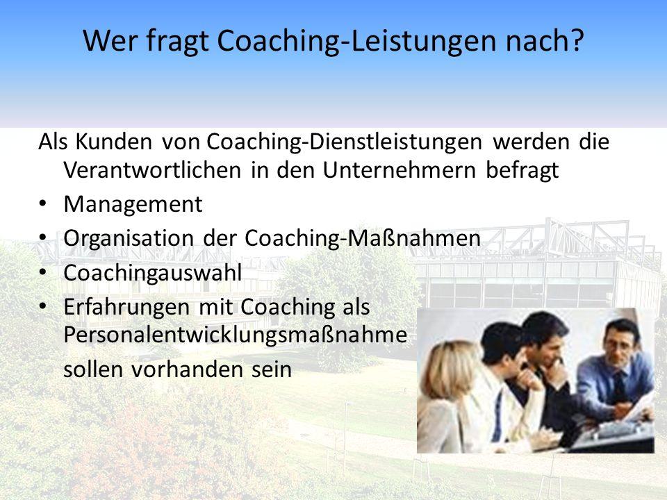 Wer fragt Coaching-Leistungen nach? Als Kunden von Coaching-Dienstleistungen werden die Verantwortlichen in den Unternehmern befragt Management Organi