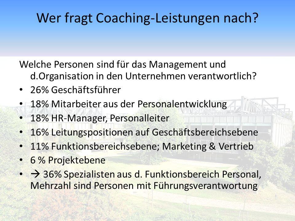 Wer fragt Coaching-Leistungen nach? Welche Personen sind für das Management und d.Organisation in den Unternehmen verantwortlich? 26% Geschäftsführer
