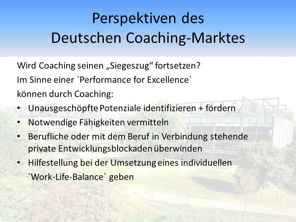 """Perspektiven des Deutschen Coaching-Marktes Wird Coaching seinen """"Siegeszug"""" fortsetzen? Im Sinne einer `Performance for Excellence` können durch Coac"""