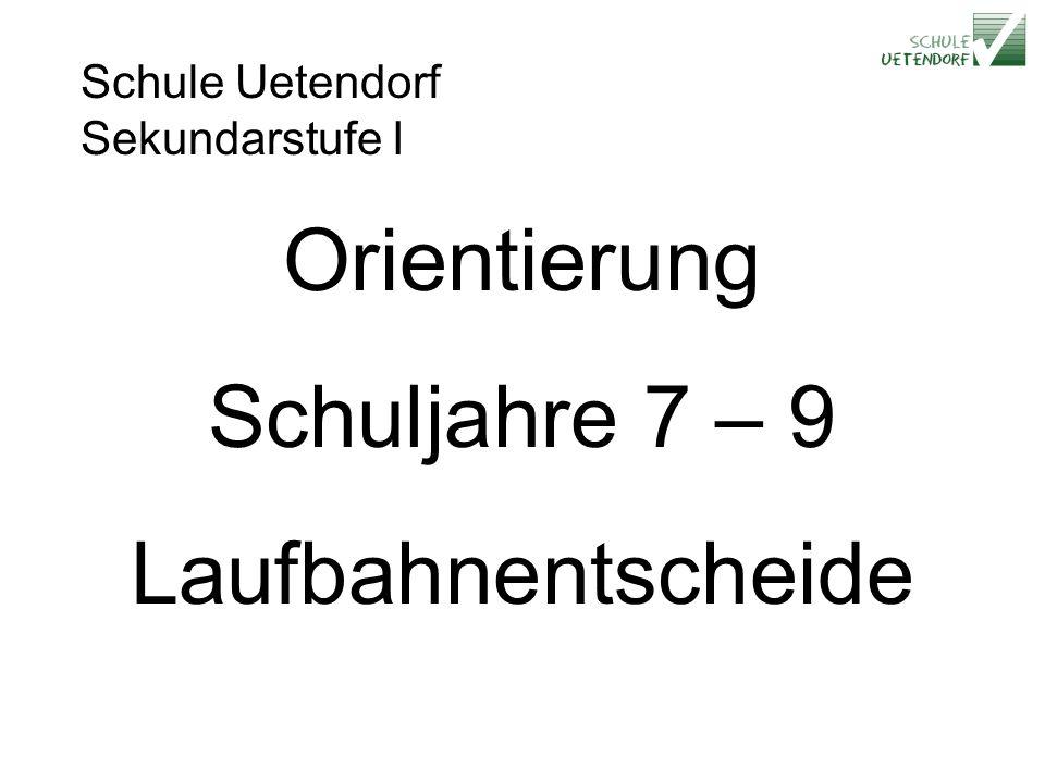 Schule Uetendorf Sekundarstufe I Orientierung Schuljahre 7 – 9 Laufbahnentscheide