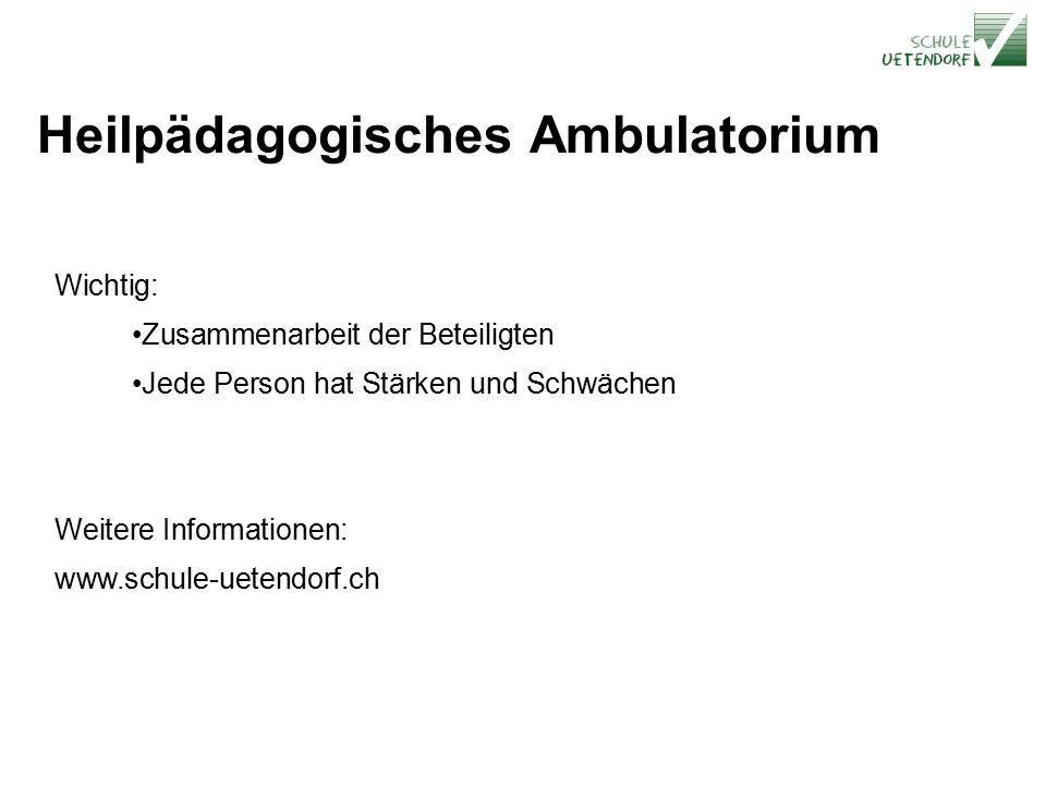 Heilpädagogisches Ambulatorium Wichtig: Zusammenarbeit der Beteiligten Jede Person hat Stärken und Schwächen Weitere Informationen: www.schule-uetendorf.ch