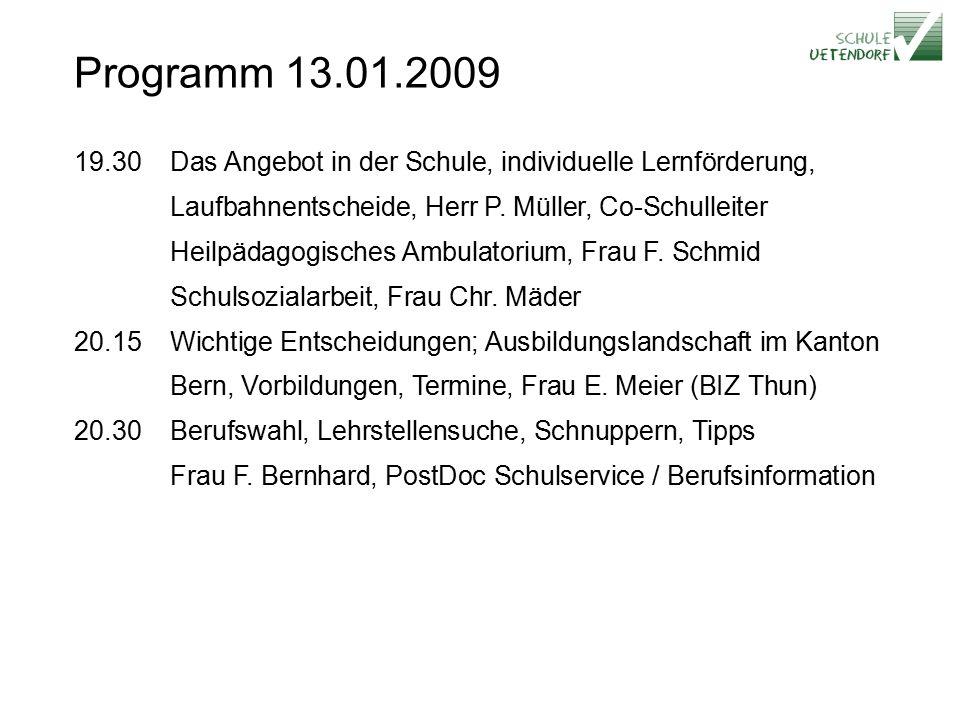 Programm 13.01.2009 19.30Das Angebot in der Schule, individuelle Lernförderung, Laufbahnentscheide, Herr P.