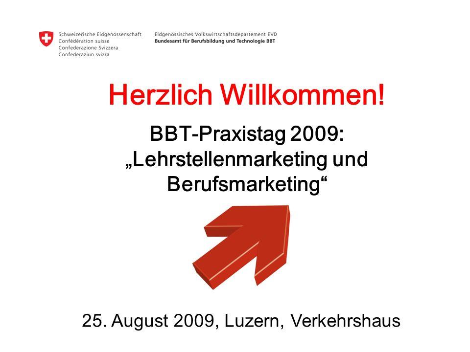 """Herzlich Willkommen. BBT-Praxistag 2009: """"Lehrstellenmarketing und Berufsmarketing 25."""