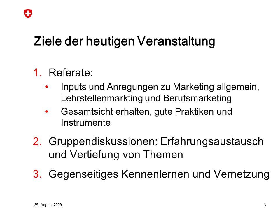 25. August 2009 3 Ziele der heutigen Veranstaltung 1.Referate: Inputs und Anregungen zu Marketing allgemein, Lehrstellenmarkting und Berufsmarketing G