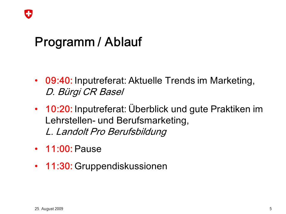 25. August 2009 5 Programm / Ablauf 09:40: Inputreferat: Aktuelle Trends im Marketing, D.