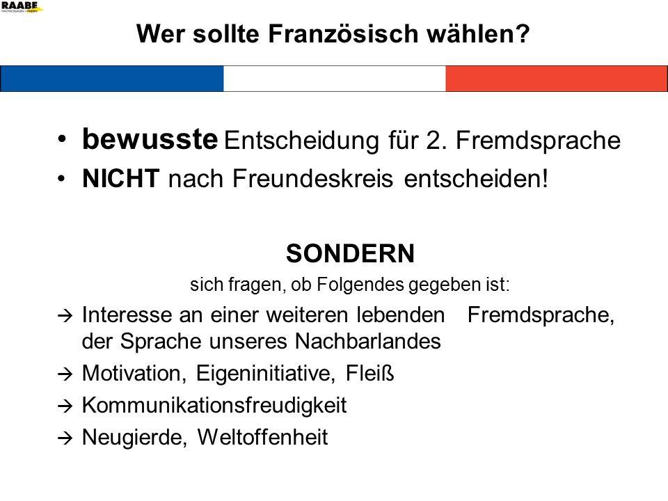 Wer sollte Französisch wählen? bewusste Entscheidung für 2. Fremdsprache NICHT nach Freundeskreis entscheiden! SONDERN sich fragen, ob Folgendes gegeb