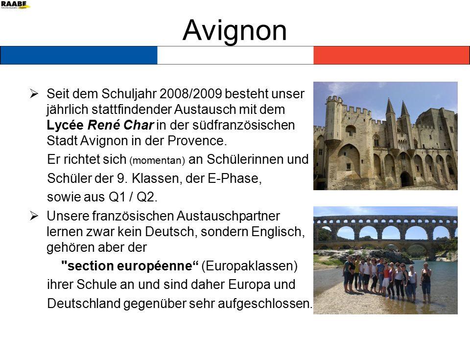 Avignon  Seit dem Schuljahr 2008/2009 besteht unser jährlich stattfindender Austausch mit dem Lycée René Char in der südfranzösischen Stadt Avignon in der Provence.