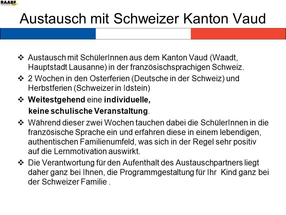 Austausch mit Schweizer Kanton Vaud  Austausch mit SchülerInnen aus dem Kanton Vaud (Waadt, Hauptstadt Lausanne) in der französischsprachigen Schweiz.