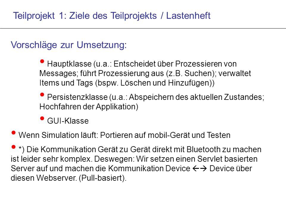 Teilprojekt 1: Ziele des Teilprojekts / Lastenheft Vorschläge zur Umsetzung: Hauptklasse (u.a.: Entscheidet über Prozessieren von Messages; führt Prozessierung aus (z.B.