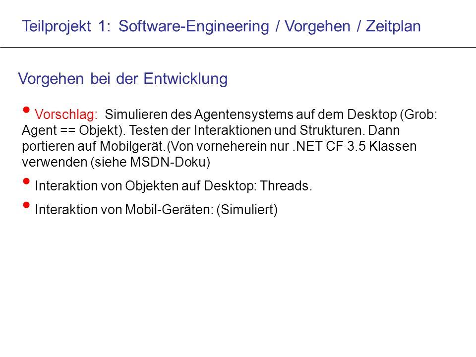 Teilprojekt 1: Software-Engineering / Vorgehen / Zeitplan Vorschlag: Simulieren des Agentensystems auf dem Desktop (Grob: Agent == Objekt).