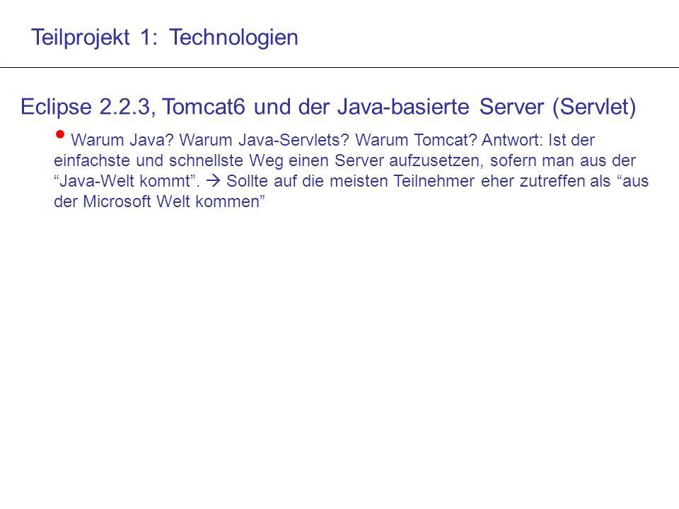 Teilprojekt 1: Technologien Eclipse 2.2.3, Tomcat6 und der Java-basierte Server (Servlet) Warum Java.