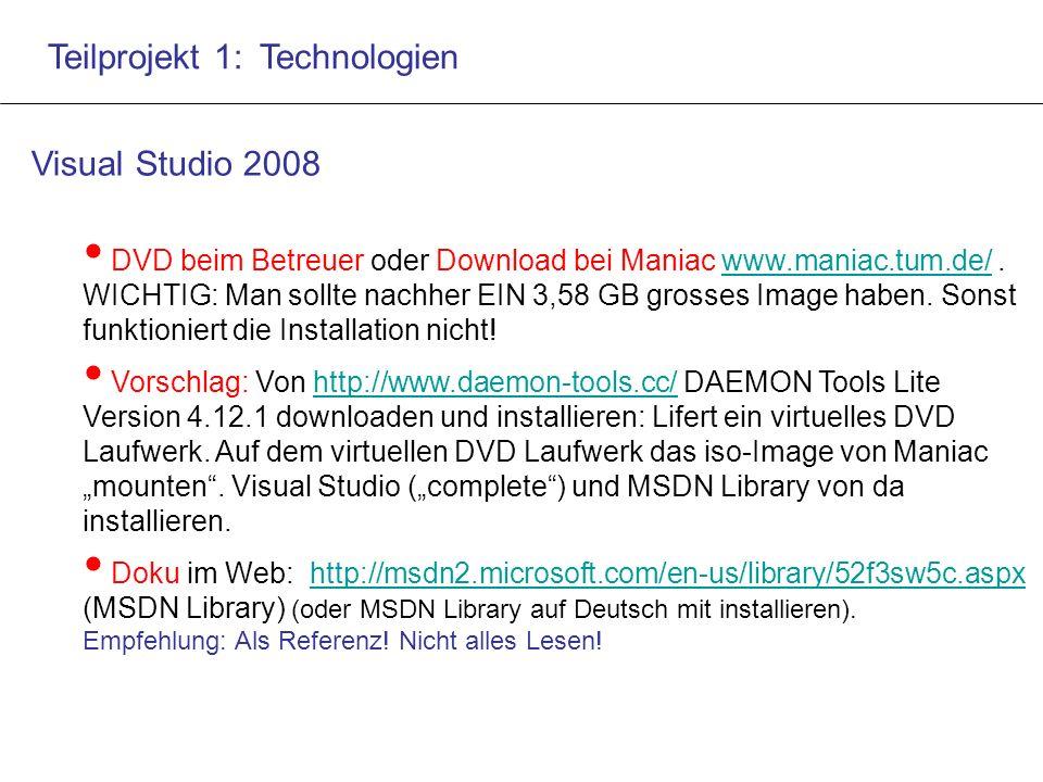 Teilprojekt 1: Technologien Visual Studio 2008 DVD beim Betreuer oder Download bei Maniac www.maniac.tum.de/.