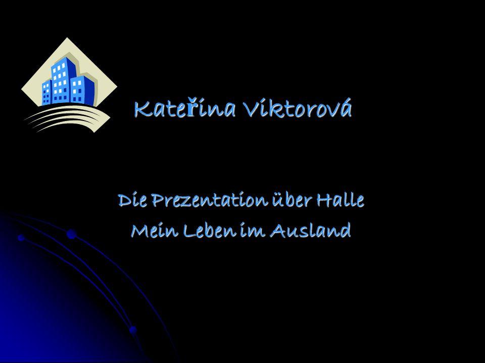 Kate ř ina Viktorová Die Prezentation über Halle Mein Leben im Ausland