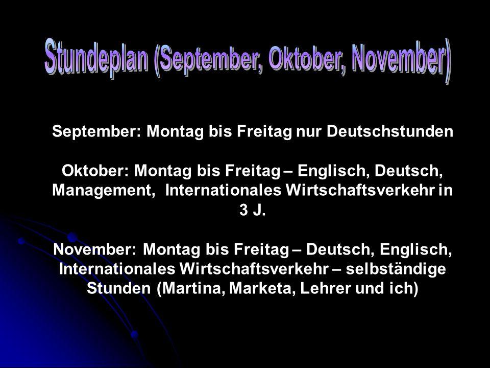 September: Montag bis Freitag nur Deutschstunden Oktober: Montag bis Freitag – Englisch, Deutsch, Management, Internationales Wirtschaftsverkehr in 3
