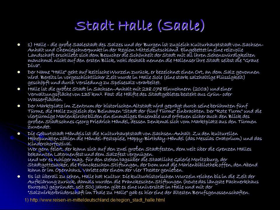 Stadt Halle (Saale) 1) Halle - die große Saalestadt des Salzes und der Burgen ist zugleich Kulturhauptstadt von Sachsen- Anhalt und Chemieschwerpunkt