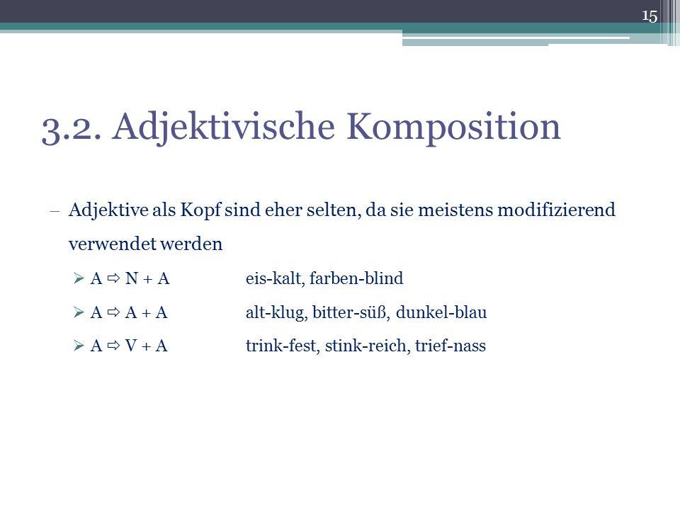 3.2. Adjektivische Komposition  Adjektive als Kopf sind eher selten, da sie meistens modifizierend verwendet werden  A  N + Aeis-kalt, farben-blind