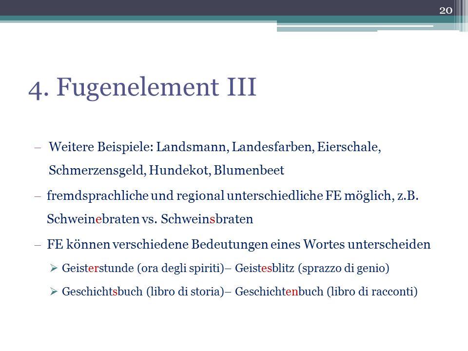 4. Fugenelement III  Weitere Beispiele: Landsmann, Landesfarben, Eierschale, Schmerzensgeld, Hundekot, Blumenbeet  fremdsprachliche und regional unt
