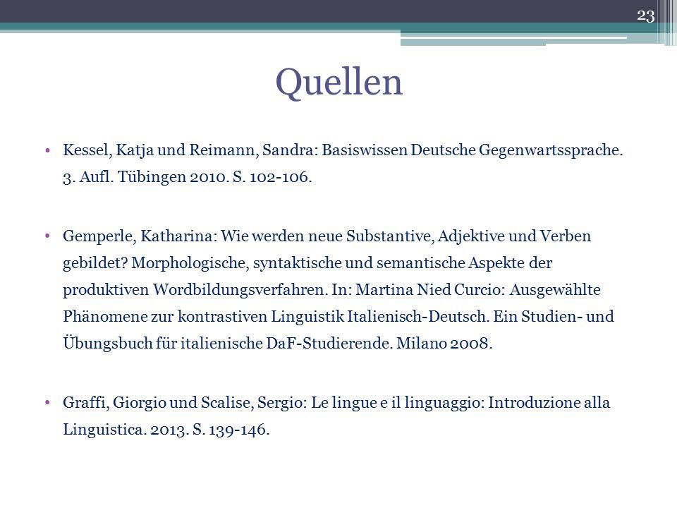 Quellen Kessel, Katja und Reimann, Sandra: Basiswissen Deutsche Gegenwartssprache. 3. Aufl. Tübingen 2010. S. 102-106. Gemperle, Katharina: Wie werden