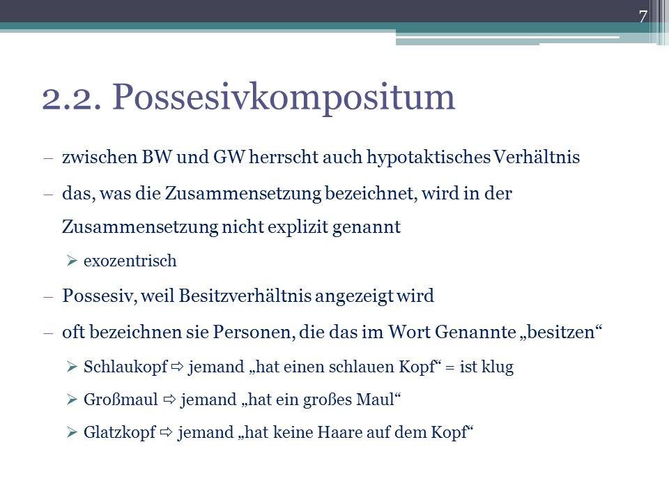 2.2. Possesivkompositum  zwischen BW und GW herrscht auch hypotaktisches Verhältnis  das, was die Zusammensetzung bezeichnet, wird in der Zusammense