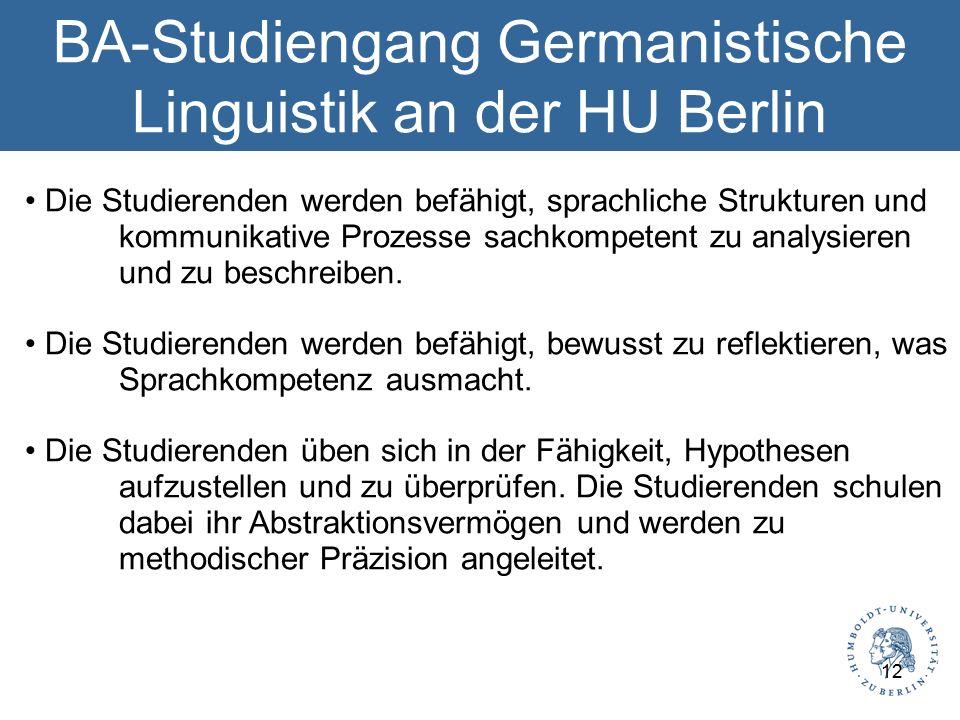 BA-Studiengang Germanistische Linguistik an der HU Berlin Die Studierenden werden befähigt, sprachliche Strukturen und kommunikative Prozesse sachkompetent zu analysieren und zu beschreiben.