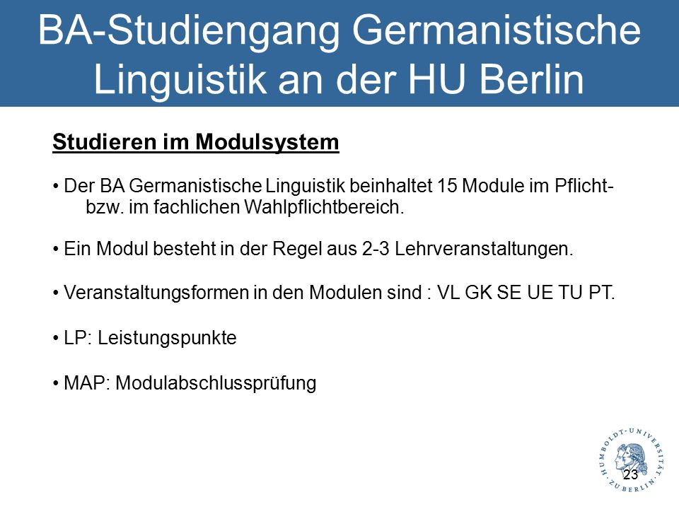 BA-Studiengang Germanistische Linguistik an der HU Berlin Studieren im Modulsystem Der BA Germanistische Linguistik beinhaltet 15 Module im Pflicht- bzw.